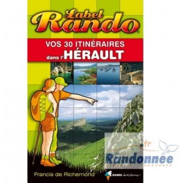 Rando Editions Label Rando vos 30 itinéraires dans l'hérault